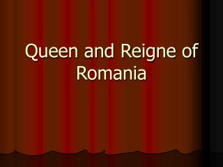 Queen and Reigne of  Romania