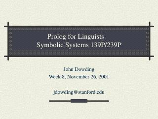 Prolog for Linguists	 Symbolic Systems 139P/239P