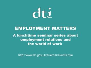 EMPLOYMENT MATTERS A lunchtime seminar series about employment relations and the world of work