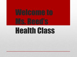 Welcome to  Ms. Reed's  Health Class