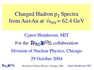 Charged Hadron p T  Spectra  from Au+Au at   s NN  = 62.4 GeV