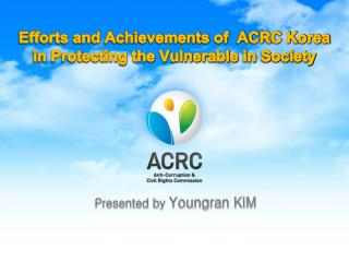 Efforts and Achievements of  ACRC Korea in Protecting the Vulnerable  in  Society
