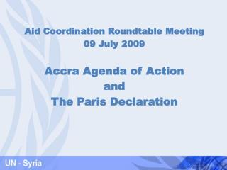 Aid Coordination Roundtable Meeting 09 July 2009 Accra Agenda of Action  and The Paris Declaration