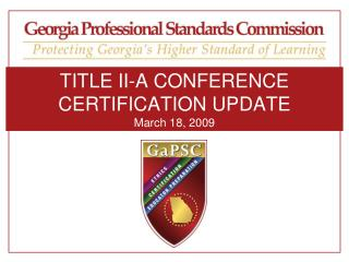 TITLE II-A CONFERENCE                                 CERTIFICATION UPDATE March 18, 2009