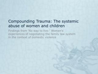 Compounding Trauma: The systemic abuse of women and children