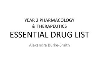 YEAR 2 PHARMACOLOGY  & THERAPEUTICS  ESSENTIAL DRUG LIST