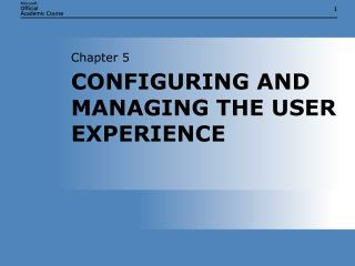 CONFIGURING AND MANAGING THE USER EXPERIENCE