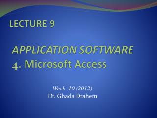 LECTURE 9  APPLICATION SOFTWARE  4.  Microsoft Access