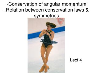 -Conservation of angular momentum -Relation between conservation laws & symmetries