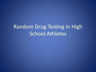 Random Drug Testing in  High School Athletes
