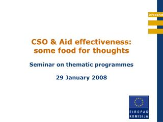 CSO & Aid effectiveness: some food for thoughts Seminar on thematic programmes 29 January 2008