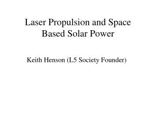 Laser Propulsion and Space Based Solar Power