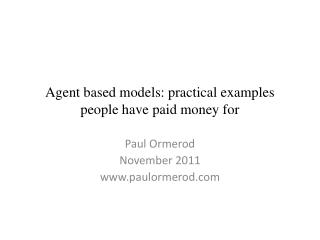 Agent based models: practical examples people have paid money for