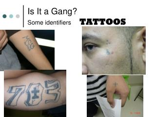 Is It a Gang? Some identifiers      TATTOOS