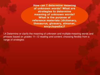 L4 Determine  or clarify the meaning of unknown and multiple-meaning words and