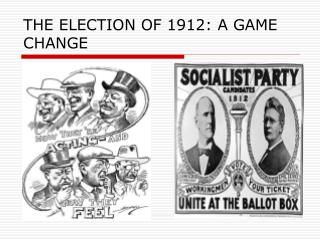 THE ELECTION OF 1912: A GAME CHANGE