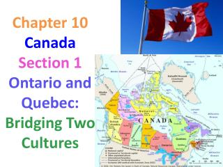 Chapter 10 Canada Section 1     Ontario and Quebec:  Bridging Two Cultures