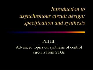 Introduction to asynchronous circuit design: specification and synthesis