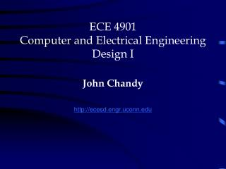 ECE 4901 Computer and Electrical Engineering Design I John Chandy ecesd.engr.uconn