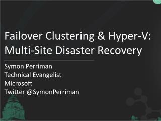 Failover Clustering & Hyper-V:  Multi-Site Disaster Recovery