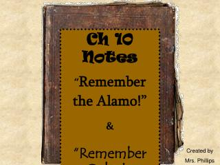 "Ch 10 Notes "" Remember the Alamo!"" & ""Remember Goliad !"""