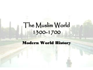 The Muslim World  1300-1700