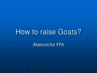 How to raise Goats?