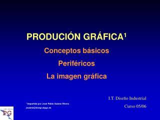 PRODUCIÓN GRÁFICA 1 Conceptos básicos Periféricos La imagen gráfica