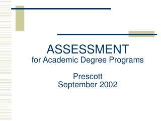 ASSESSMENT for Academic Degree Programs Prescott September 2002