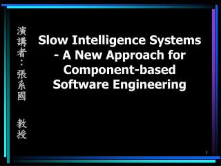 Slow Intelligence Systems - A New Approach for Component-based Software Engineering