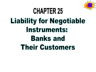 Liability for Negotiable Instruments:  Banks and Their Customers