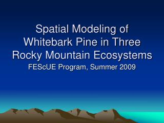 Spatial Modeling of Whitebark Pine in Three Rocky Mountain Ecosystems