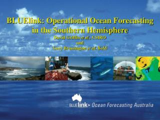 BLUElink: Operational Ocean Forecasting  in the Southern Hemisphere David Griffin  et al.,  CSIRO