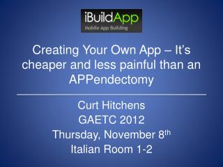 Creating Your Own App – It's cheaper and less painful than an APPendectomy