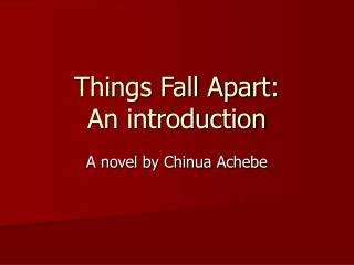 Things Fall Apart: An introduction