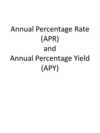 Annual Percentage Rate (APR)  and Annual Percentage Yield (APY)