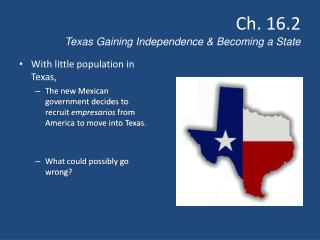 Ch. 16.2  Texas Gaining Independence & Becoming a State