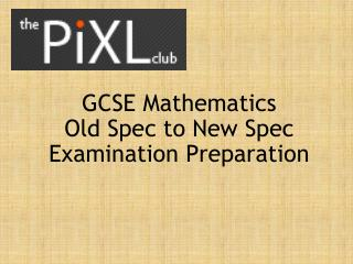 GCSE Mathematics  Old Spec to New Spec Examination Preparation
