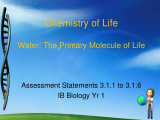 Chemistry of Life Water: The Primary Molecule of Life