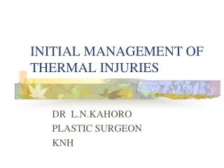 INITIAL MANAGEMENT OF THERMAL INJURIES