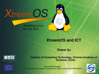 XtreemOS and ICT Zhiwei Xu Institute of Computing Technology, Chinese Academy of Sciences, China