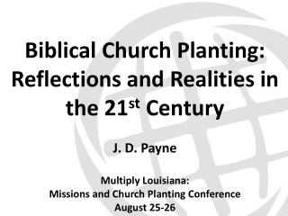 Biblical Church Planting: Reflections and Realities in the 21 st  Century