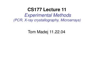 CS177 Lecture 11 Experimental Methods (PCR, X-ray crystallography, Microarrays)