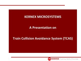 KERNEX MICROSYSTEMS A Presentation on  Train Collision Avoidance System (TCAS)