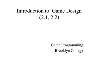 Introduction to  Game Design (2.1, 2.2)