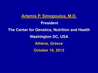Artemis P. Simopoulos, M.D. President  The Center for Genetics, Nutrition and Health
