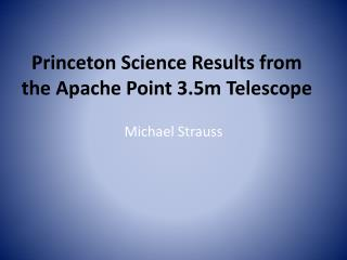 Princeton Science Results from the Apache Point 3.5m Telescope
