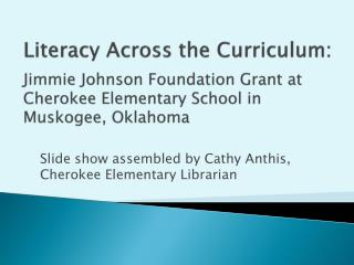 Slide show assembled by Cathy  Anthis , Cherokee Elementary Librarian