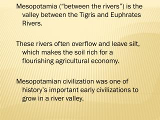 "Mesopotamia (""between the rivers"") is the valley between the  Tigris  and  Euphrates Rivers."