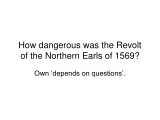 How dangerous was the Revolt of the Northern Earls of 1569?